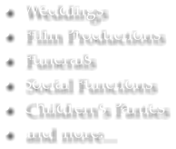 •	Weddings •	Film Productions •	Funerals •	Social Functions •	Children's Parties •	and more...